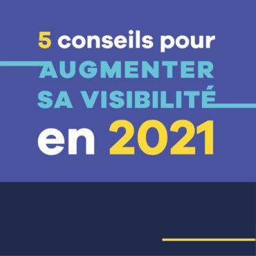 5 conseils pour augmenter sa visibilité en 2021